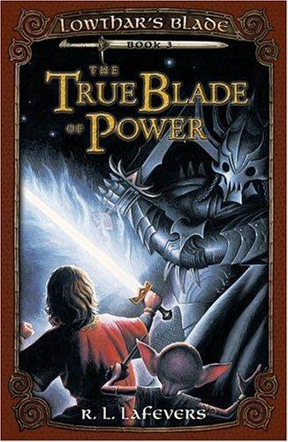 The True Blade of Power (Lowthar's Blade) by R. L. LaFevers