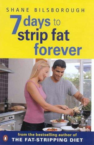 7 Days to Strip Fat Forever by Shane Bilsborough