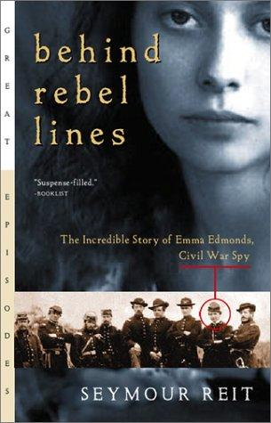 Behind rebel lines : the incredible story of Emma Edmonds, Civil War spy by Seymour Reit