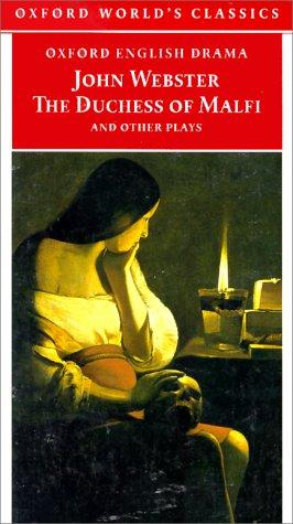 The Duchess of Malfi and Other Plays by John Webster