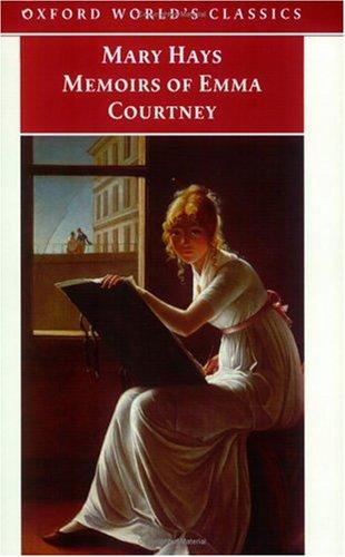 Memoirs of Emma Courtney (Oxford World's Classics (Oxford University Press).) by Mary Hays