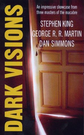 Dark Visions by Stephen King, George R.R. Martin, Dan Simmons