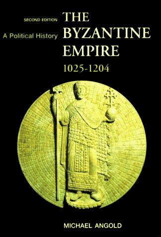 The Byzantine Empire, 1025-1204 by Michael Angold