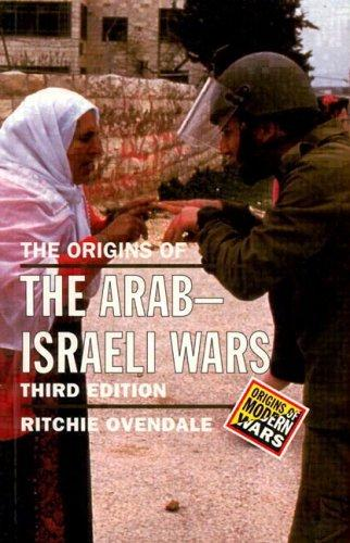 The Origins of the Arab Israeli Wars (The Origins of Modern Wars Series, 3rd Edition)