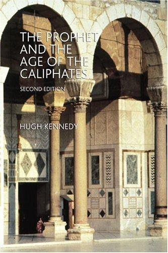The Prophet and the Age of the Caliphates by Hugh (Hugh N.) Kennedy