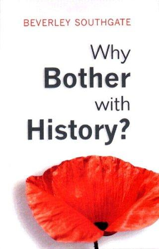 Why Bother with History? Ancient, Modern and Postmodern Motivations by Beverley Southgate