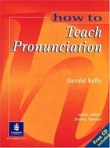 How To Teach Pronunciation (Book with Audio CD) by Gerald Kelly