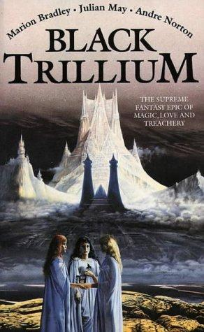 Black Trillium by Marion Zimmer Bradley, Julian May, Andre Norton