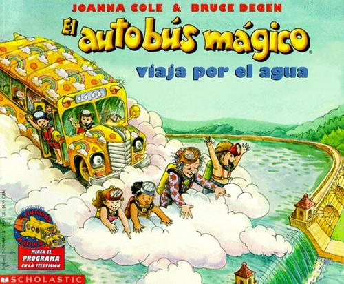 El Autobus Magico: Viaja por el Agua (Magic School Bus) (The Magic School Bus #1) by Joanna Cole
