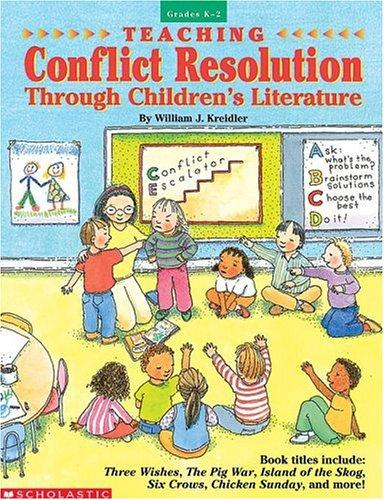 Teaching Conflict Resolution Through Children's Literature (Grades K-2) by William J. Kreidler