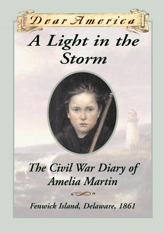 A Light in the Storm: The Civil War Diary of Amelia Martin (Dear America)