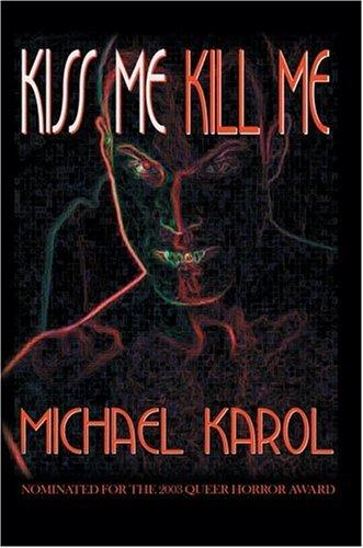 Kiss Me Kill Me by Michael Karol