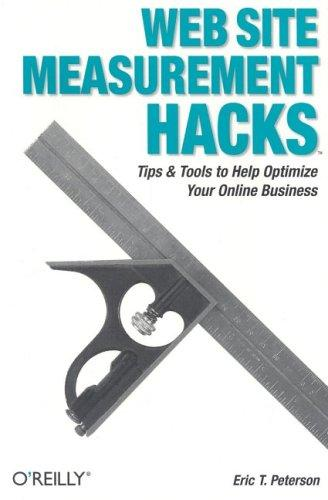 Web Site Measurement Hacks by Eric Peterson, Eric T. Peterson