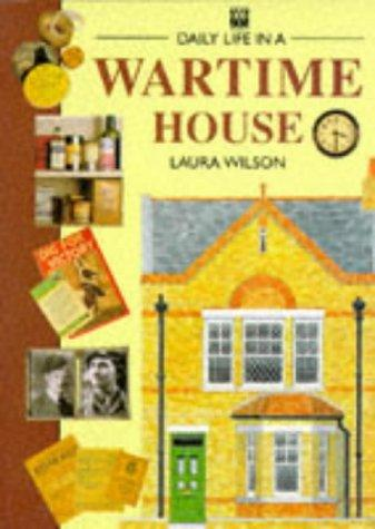 Daily Life in a Wartime House (Daily Life) by Laura Wilson