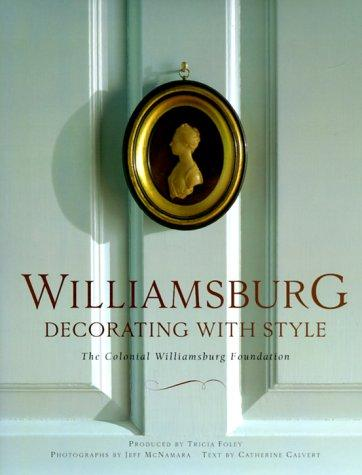 Williamsburg, decorating with style by Catherine Calvert, Tricia Foley